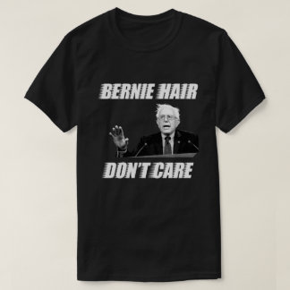 Bernie Hair Don't Care: Bernie Sanders shirt men's