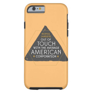 Bernie Out of Touch with Corporations Tough iPhone 6 Case