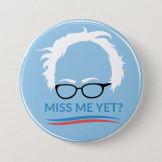 Bernie Sanders - Miss Me Yet? 7.5 Cm Round Badge