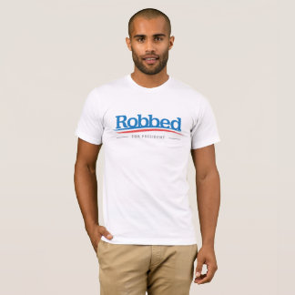 Bernie Sanders Robbed For President Tee Shirt