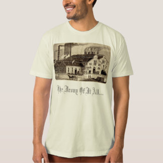 Bessemer Mill, The Irony Of It All... T-Shirt