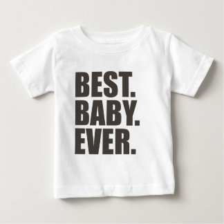 Best. Baby. Ever. Baby T-Shirt