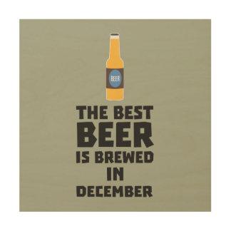 Best Beer is brewed in December Zfq4u Wood Print