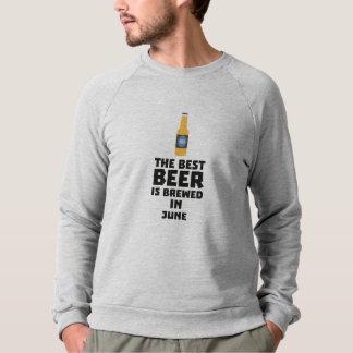 Best Beer is brewed in June Z1u77 Sweatshirt