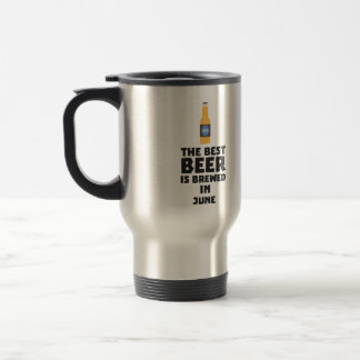Best Beer is brewed in June Z1u77 Travel Mug