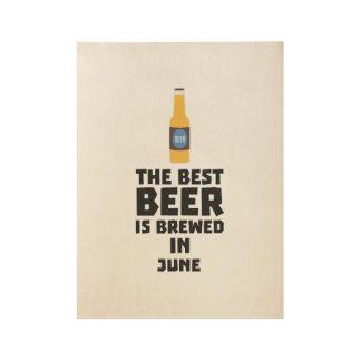 Best Beer is brewed in June Z1u77 Wood Poster