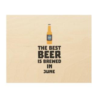 Best Beer is brewed in June Z1u77 Wood Print