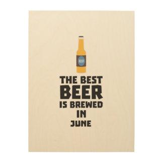 Best Beer is brewed in June Z1u77 Wood Wall Art