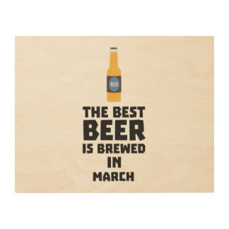 Best Beer is brewed in March Zp9fl Wood Print