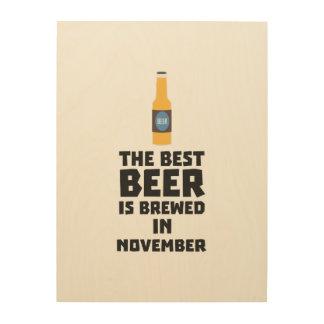 Best Beer is brewed in November Zk446 Wood Print