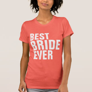 Best Bride Ever Tee Shirts