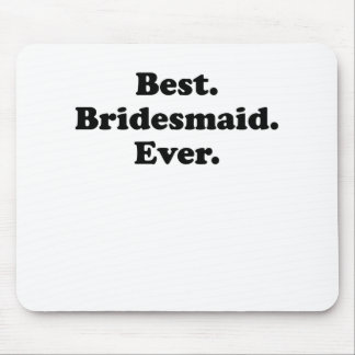 Best Bridesmaid Ever Mouse Pad