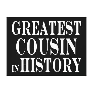 Best Cousins Greatest Cousin in History Canvas Print