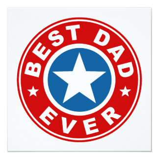 Best Dad Ever 13 Cm X 13 Cm Square Invitation Card