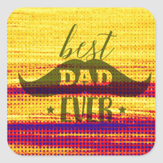 Best dad ever, Father's day, Best dad Square Sticker