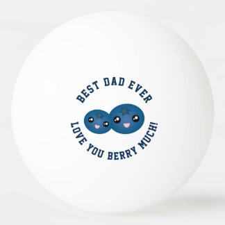 Best Dad Ever Father's Day Love You Berry Much Ping Pong Ball