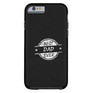 Best Dad Ever White Tough iPhone 6 Case