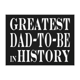 Best Dads to Be Greatest Dad to Be in History Canvas Print