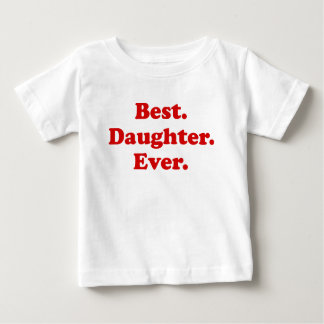 Best Daughter Ever Baby T-Shirt