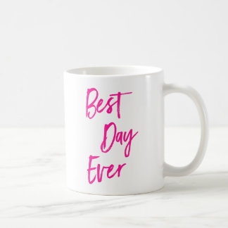 Best Day Ever Hot Pink Motivational Coffee Mug