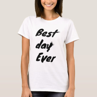 Best Day Ever in black T-Shirt