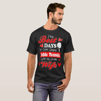 Best Days Playing Table Tennis With Lovable Wife T-Shirt