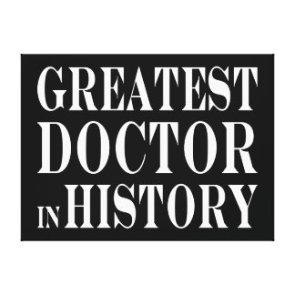 Best Doctors Greatest Doctor in History Canvas Print