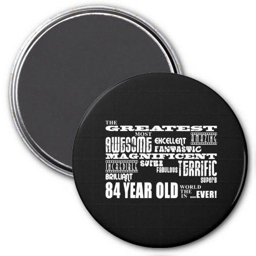 Best Eighty Four Year Olds Greatest 84 Year Old Magnets