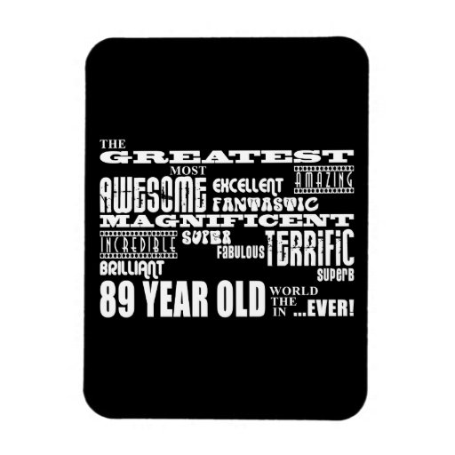 Best Eighty Nine Year Olds : Greatest 89 Year Old Vinyl Magnet