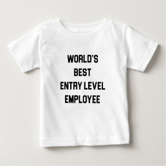 Best Entry Level Employee Baby T-Shirt