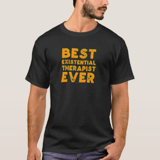 Best existential therapist ever T-Shirt