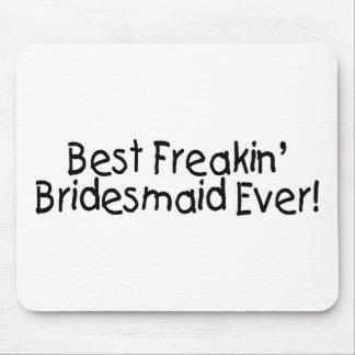 Best Freakin Bridesmaid Ever Mousepads