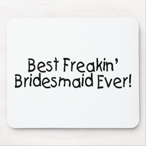 Best Freakin Bridesmaid Ever Mousepads