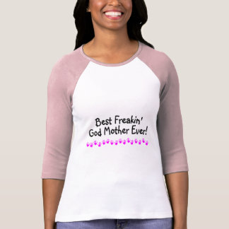 Best Freakin God Mother Ever Tee Shirts