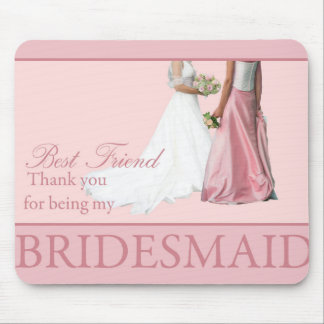 Best Friend   Thank you for being my Bridesmaid Mouse Pad