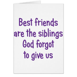 Best Friends are the siblings Greeting Cards