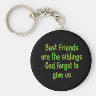 Best Friends are the siblings Key Ring