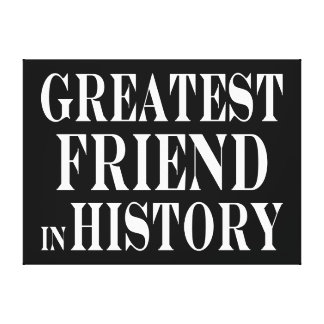 Best Friends Greatest Friend in History Gallery Wrapped Canvas