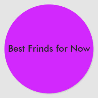Best Frinds for Now Round Sticker
