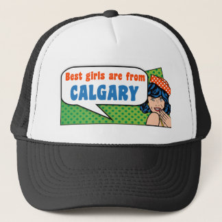 Best girls are from Calgary Trucker Hat