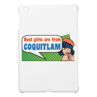Best girls are from Coquitlam iPad Mini Covers