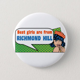 Best girls are from Richmond Hill 6 Cm Round Badge