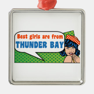 Best girls are from Thunder Bay Metal Ornament