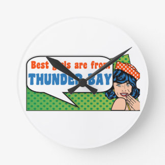 Best girls are from Thunder Bay Round Clock