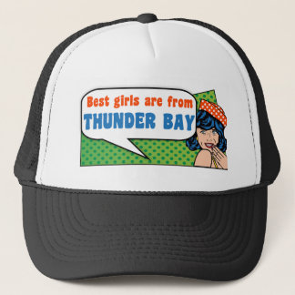 Best girls are from Thunder Bay Trucker Hat