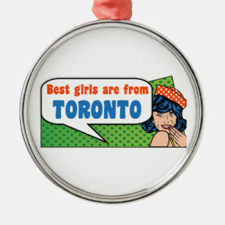 Best girls are from Toronto Metal Ornament