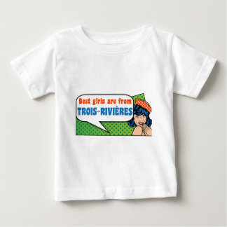 Best girls are from Trois-Rivières Baby T-Shirt