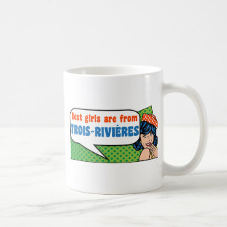 Best girls are from Trois-Rivières Coffee Mug