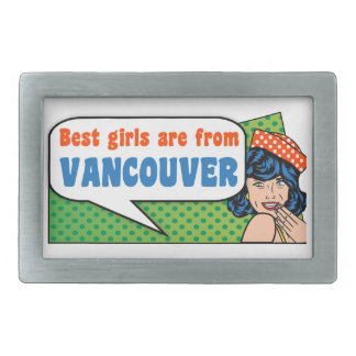 Best girls are from Vancouver Belt Buckle