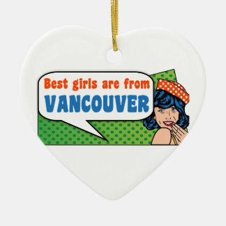 Best girls are from Vancouver Ceramic Ornament